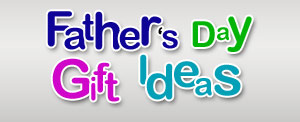 Fathers Day gifts and ideas