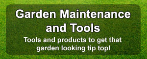 Garden maintenance tools and products